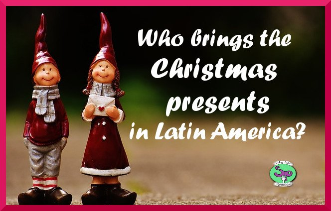 Christmas In Latin America.Who Brings Christmas Presents In Latin America